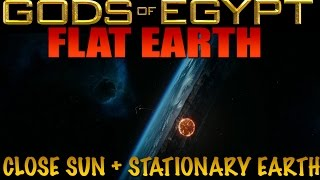 GODS of EGYPT Movie Reveals Close SUN & FLAT Stationary EARTH!!