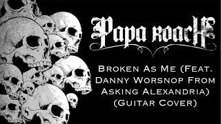 Papa Roach - Broken As Me (Feat. Danny Worsnop Of Asking Alexandria) (Guitar Cover)