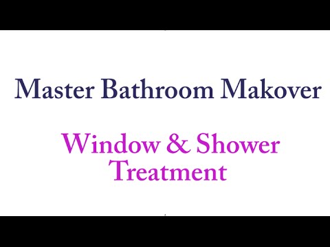 Master Bathroom Makeover - Shower and Window Treatment