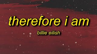 Billie Eilish - Therefore I Am (Lyrics)   stop what the hell are you talking about
