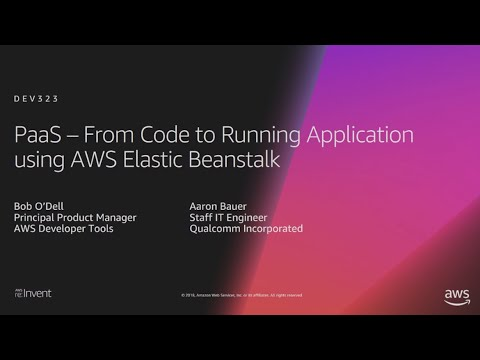 AWS re:Invent 2018: PaaS – From Code to Running Application using AWS Elastic Beanstalk (DEV323)