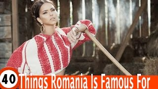 Top 40 Amazing Things Romania Is Known For, or it should be known for