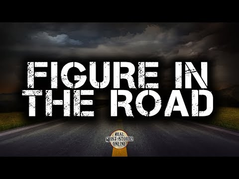 Figure In The Road | Ghost Stories, Paranormal, Supernatural, Hauntings, Horror