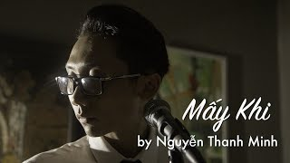 [Official MV]  Mấy khi - by Nguyễn Thanh Minh