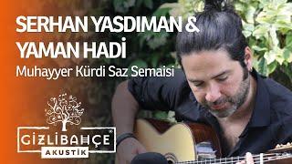 Serhan Yasdıman & Yaman Hadi - Muhayyer Kürdi Saz Semaisi (Akustik)