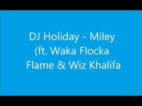 DJ Holiday - Miley (ft Waka Flocka Flame & Wiz Khalifa) (Lyrics)