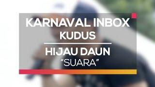 Hijau Daun - Suara (Karnaval Inbox Kudus)