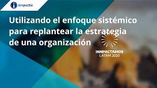 Utilizando el enfoque sistémico para replantear la estrategia de una organización