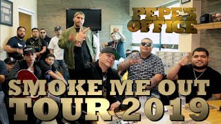 SMOKE ME OUT TOUR 2019 en Pepe's Office