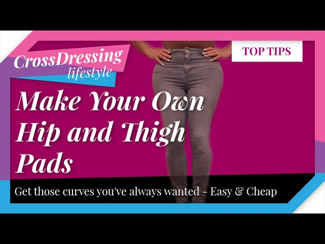 Make your own hip and thigh pads | Cheap & Easy way to get Fantastic Curves