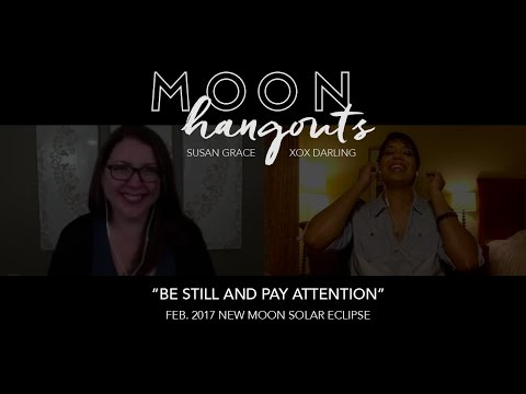 "Feb 2017 New Moon Solar Eclipse: ""Be Still and Pay The Right Attention"""