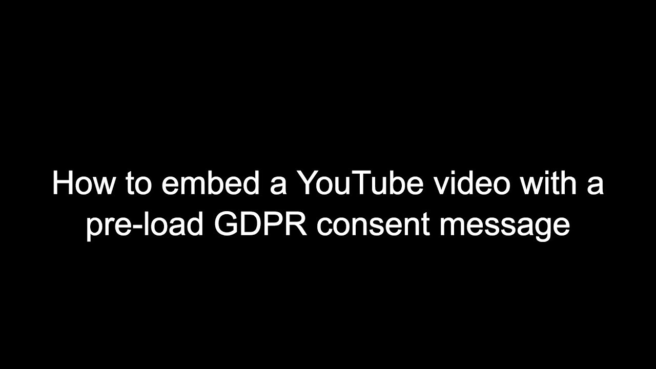 How to embed a YouTube video with a pre-load GDPR consent message