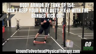 Body Armor By Tank Ep 154: Can't keep your knee out? Fix it with the banded kick-out!