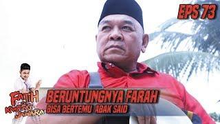 Download Video Beruntungnya Farah Bisa Bertemu Abak Said - Fatih Di Kampung Jawara Eps 73 MP3 3GP MP4