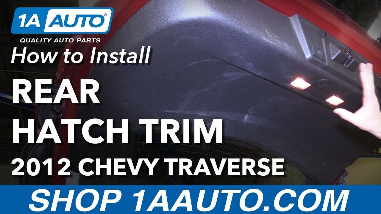 How To Remove Rear Hatch Trim Panel 09 17 Chevy Traverse Youtube Removing Buick Enclave Battery