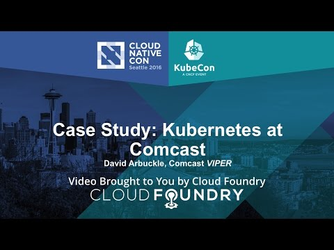 Case Study:  Kubernetes at Comcast by David Arbuckle, Comcast VIPER