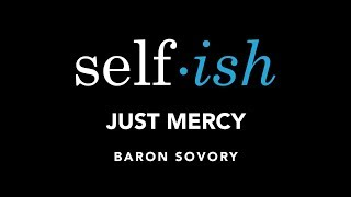 Selfish - Just Mercy