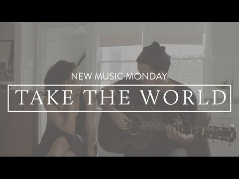 Take The World (Acoustic)  - New Music Monday