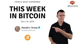 This week in Bitcoin - July 15th, 2019