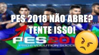 PES 2018 DE PC NÃO ABRE? TENTE ISSO!