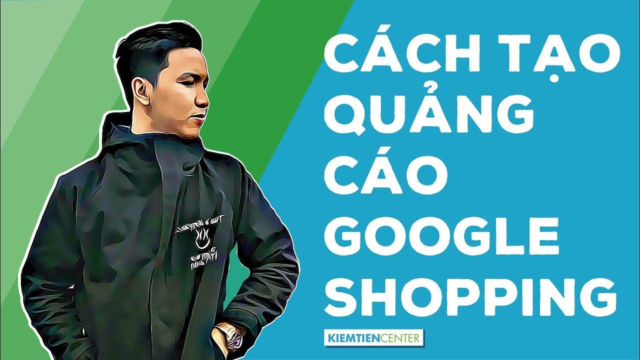 Hướng dẫn toàn tập cách tạo quảng cáo Google Shopping (Cập nhật 2020) | Kiemtiencenter