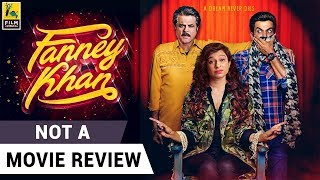 Fanney Khan | Not A Movie Review | Sucharita Tyagi | Film Companion