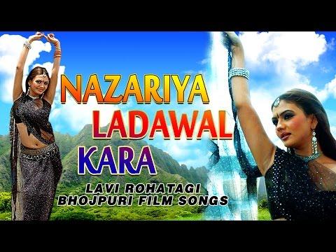NAZARIYA LADAWAL KARA [ Lavi Rohatagi Bhojpuri Film Songs Video Jukebox ]