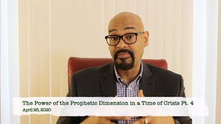The Power of the Prophetic Dimension in a Time of Crisis Pt. 4