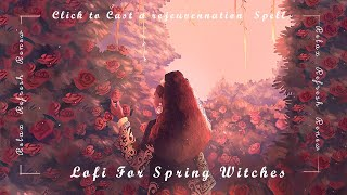 Lofi for Spring Witches ~ Click to Cast a Rejuvenation Spell [ Relax . Refresh . Recover ]