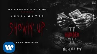 Kevin Gates - Showin Up [Official Audio]