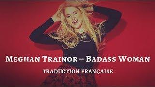 Meghan Trainor – Badass Woman | Traduction Française