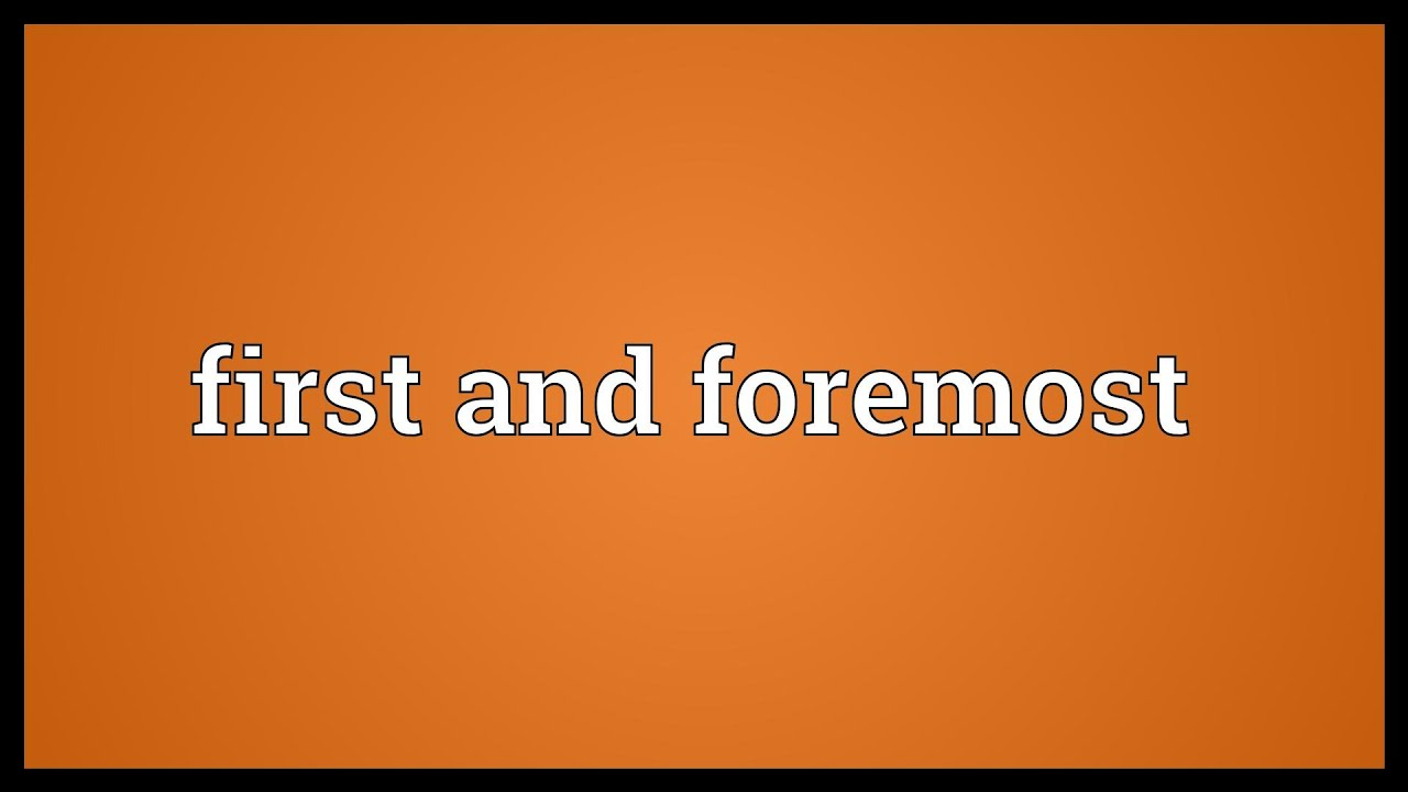 how to use foremost in a sentence