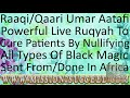 NULLIFY ALL TYPES OF BLACK MAGIC SENT FROM AN AFRICAN OR DONE IN AFRICA RUQYAH BY RAAQI UMAR AATAFI