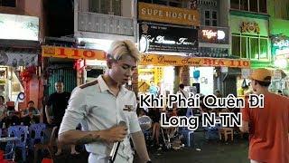 Khách Thất Tình Yêu Cầu Hát | Khi Phải Quên Đi | Phan Mạnh Quỳnh | Cover Long N-TN | Phố Bùi Viện