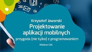 Webinar CMI   Projektowanie aplikacji mobilnych
