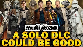 A SOLO DLC COULD BE GOOD! Star Wars Battlefront 2