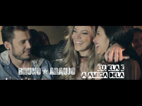 """Bruno Araujo - """"Eu, Ela e a Amiga Dela"""" (Clipe Oficial)"""