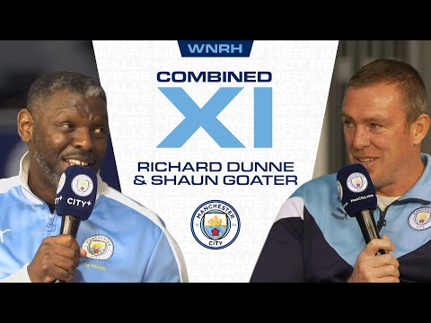 GREATEST CITY TEAM | RICHARD DUNNE & SHAUN GOATER SELECT THEIR COMBINED ELEVEN