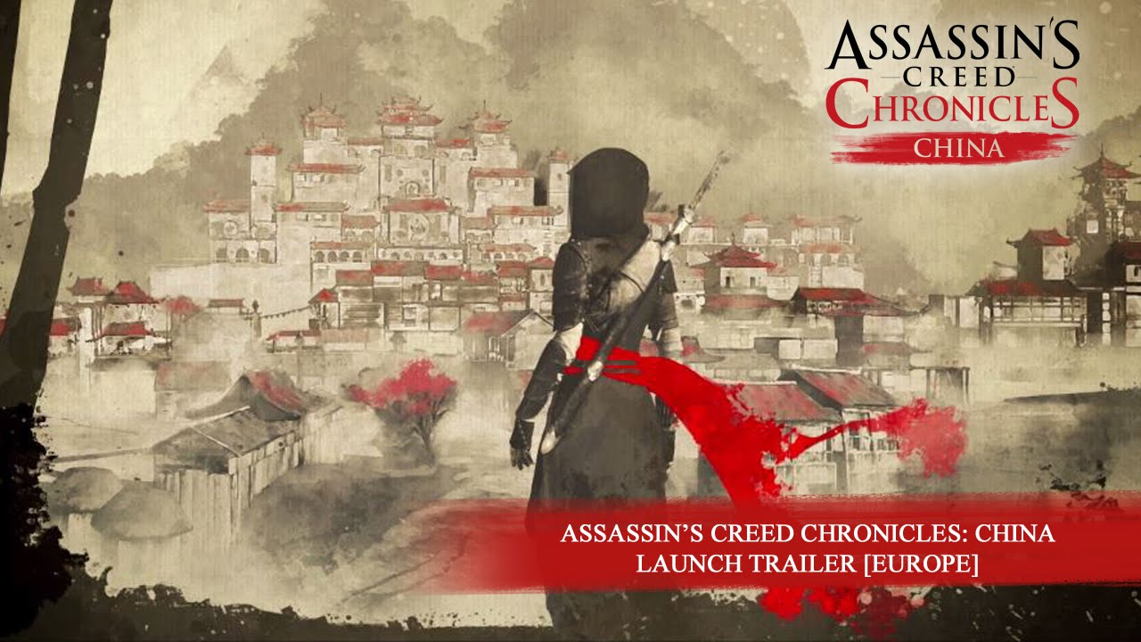 Assassin S Creed Chronicles China Launch Trailer Europe Youtube