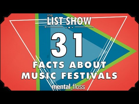 31 Facts about Music Festivals  mentalfloss List Show Ep 422