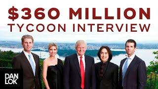 Dan Lok Interviews The Tycoon Behind the $360 Million Dollar V…