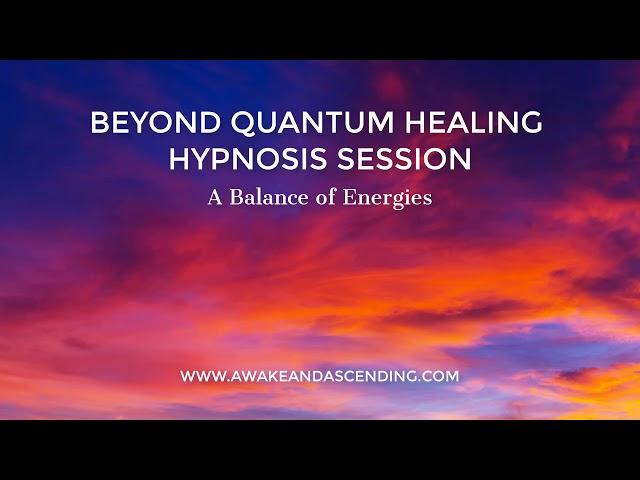 A Balance of Energies :: Beyond Quantum Healing (BQH) Hypnosis Session