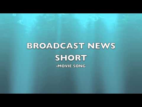 Broadcast News Short | iMovie Song-Music