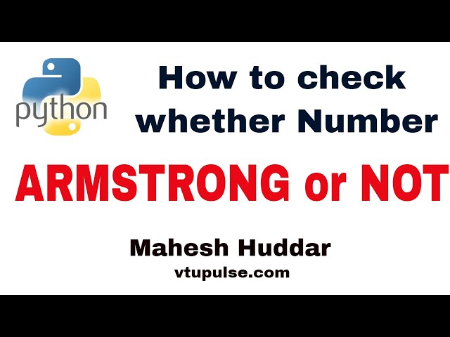 Python program to check whether the given number is Armstrong Number or Not- by Mahesh Huddar