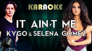 Kygo & selena gomez - it ain't me (lower key karaoke/instrumental/lyrics)