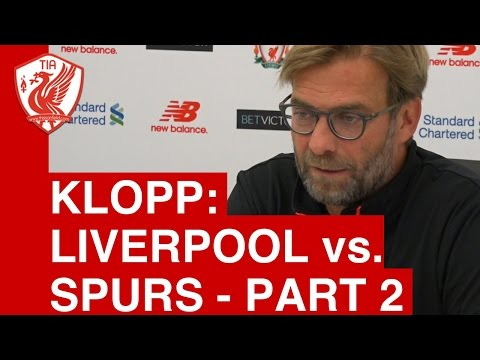 Liverpool vs. Tottenham - Jurgen Klopp's Pre-Match Press Conference -  Part 2