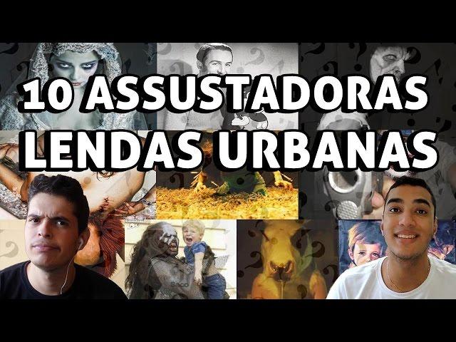 10 ASSUSTADORAS LENDAS URBANAS