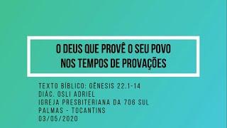 O Deus que provê o seu povo nos tempos de provações - Diác. Osli Adriel - 03/05/2020