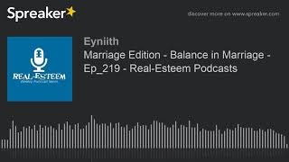 Marriage Edition - Balance in Marriage - Ep_219 - Real-Esteem Podcasts