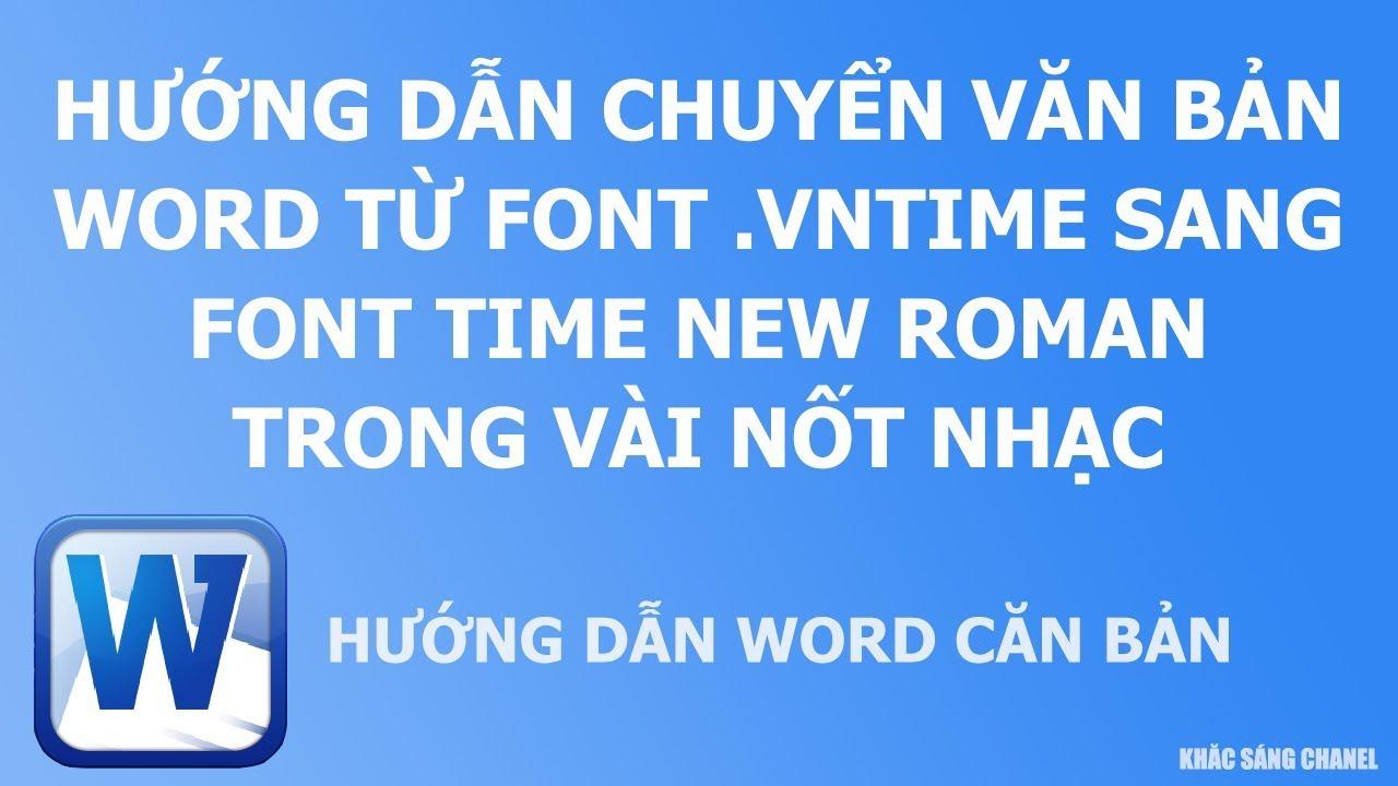 Hướng dẫn chuyển văn bản word từ font .vntime và .vntimeH sang font Time new roman